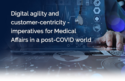 Digital agility and customer-centricity – imperatives for Medical Affairs in a post-COVID world