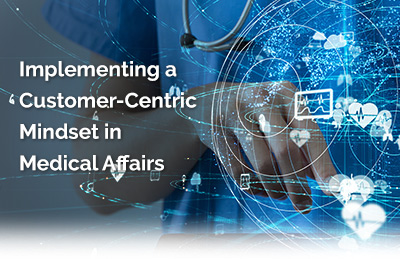Implementing a Customer-Centric Mindset in Medical Affairs