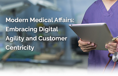 Modern Medical Affairs: Embracing Digital Agility and Customer Centricity